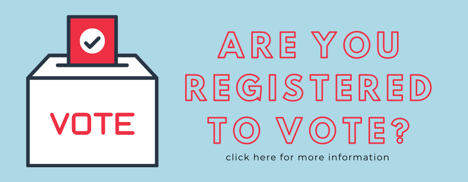 Are you registered to vote? Click here for more information.