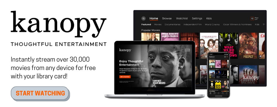 Kanopy: Start streaming over 30,000 movies instantly. Click here to get started.